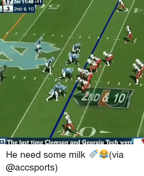clemson: 17 2ND 11:48 :11  3  2ND & 10  ND& 1  ES The last time Clemson and Georaia Tech wer He need some milk 🍼😂(via @accsports)