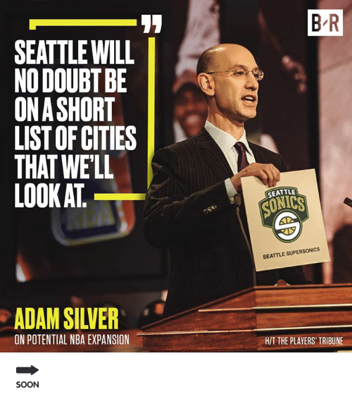 doubtful: 17  B R  SEATTLE WILL  NO DOUBT BE  ONASHORT  LIST OF CITIES  THAT WELL  LOOK AT  SEATTLE  0  ONICS  SEATTLE SUPERSONICS  ADAM SILVER  ON POTENTIAL NBA EXPANSION  HIT THE PLAYERS' TRIBUNE 🔜