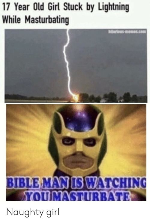 Lightning: 17 Year Old Girl Stuck by Lightning  While Masturbating  ariousms.com  BIBLE MAN IS WATCHING  YOUMASTURBATE Naughty girl