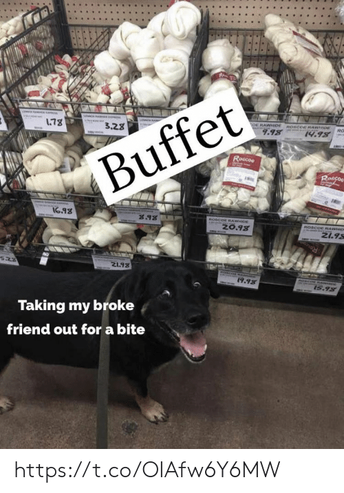 Memes, 🤖, and Friend: 178  3.28  OE RAWHIDE ROSCOE PRAWIDE  9.98  RO  14.98  ROscoe  Buffet  Roscos  16.98  8.98  ROSCOE RAWHDE  z0.98  ROSCOE RcAWHIDK  21.98  Ro  21.98  19.98  15.93  Taking my broke  friend out for a bite https://t.co/OIAfw6Y6MW