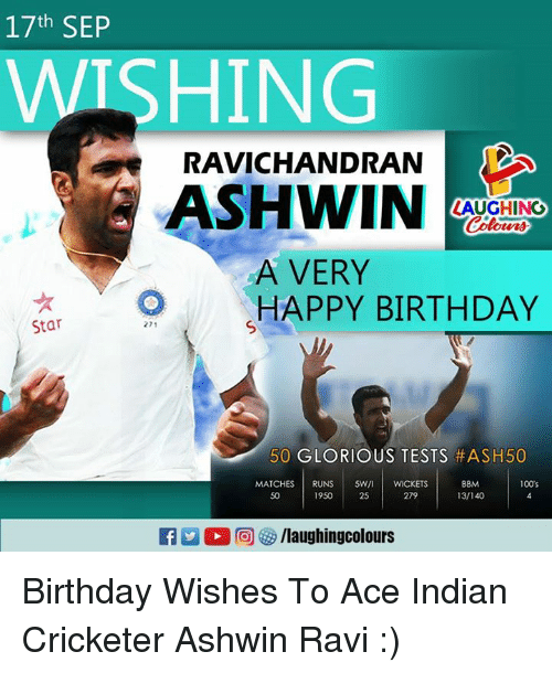 Birthday, Star, and Indian: 17th SEP  WISHING  RAVICHANDRAN  ASHWIN  OTHAPPY BIRTHDAY  LAUGHING  A VERY  Star  271  50 GLORIOUS TESTS #ASH50  BBM  13/140  100s  MATCHES RUNS 5W/ WICKETS  1950 25  50  279  TA2 2回 汐/laughingcolours Birthday Wishes To Ace Indian Cricketer Ashwin Ravi :)