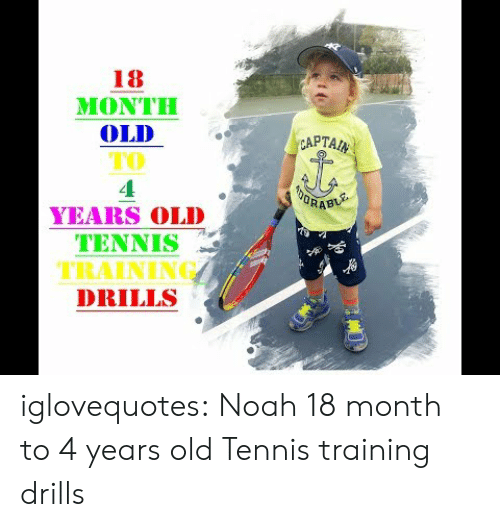 Tumblr, Noah, and Blog: 18  MONTH  OLD  TO  4  YEARS OLD  TENNIS  TRAINING  DRILLS  CAPTAI  RAB iglovequotes: Noah 18 month  to 4 years old Tennis training drills
