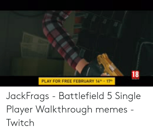 18 PLAY FOR FREE FEBRUARY 17 JackFrags - Battlefield 5
