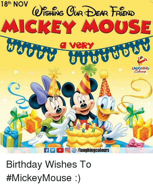 Birthday, Mickey Mouse, and Mouse: 18th NOV  SHING UR EAR TREND  MICKEY MOUSE  a veRY  LAUGHING  Colowrs Birthday Wishes To #MickeyMouse  :)