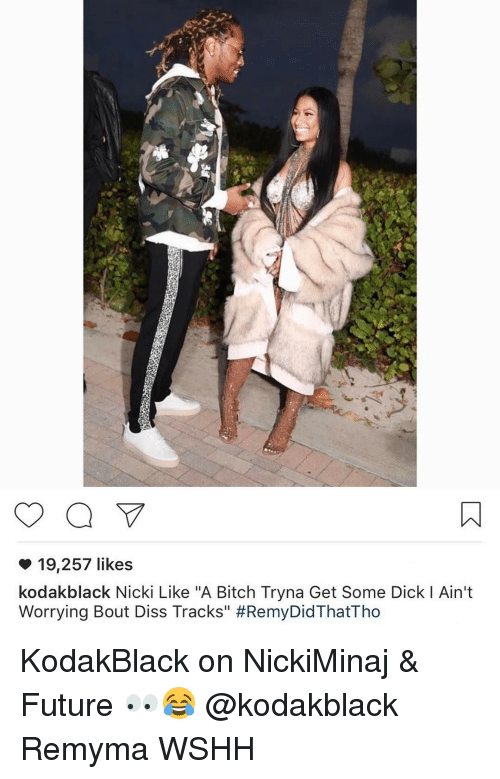 """Dissed: 19,257 likes  kodakblack Nicki Like """"A Bitch Tryna Get Some Dick l Ain't  Worrying Bout Diss Tracks"""" KodakBlack on NickiMinaj & Future 👀😂 @kodakblack Remyma WSHH"""