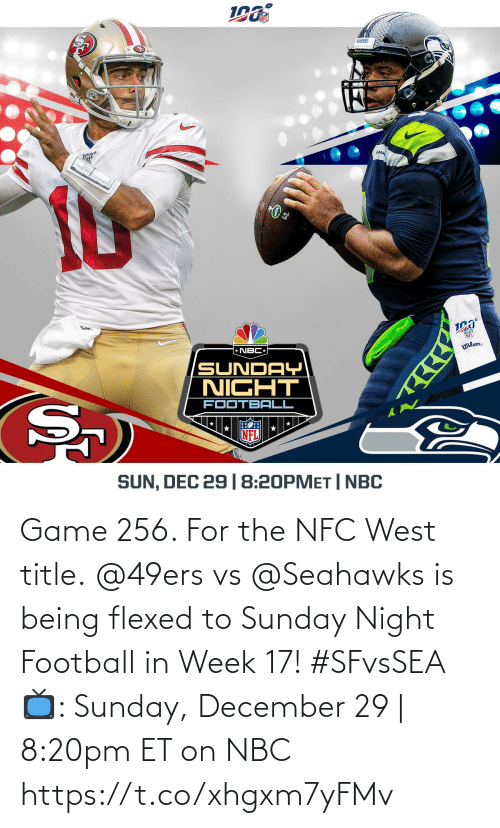 aha: 190  AHA  ron  NFL  * NBC  Wilon.  SUNDAY  NIGHT  FOOTBALL  NFL  SUN, DEC 29 |8:20PMET | NBC Game 256. For the NFC West title.  @49ers vs @Seahawks is being flexed to Sunday Night Football in Week 17! #SFvsSEA  📺: Sunday, December 29 | 8:20pm ET on NBC https://t.co/xhgxm7yFMv