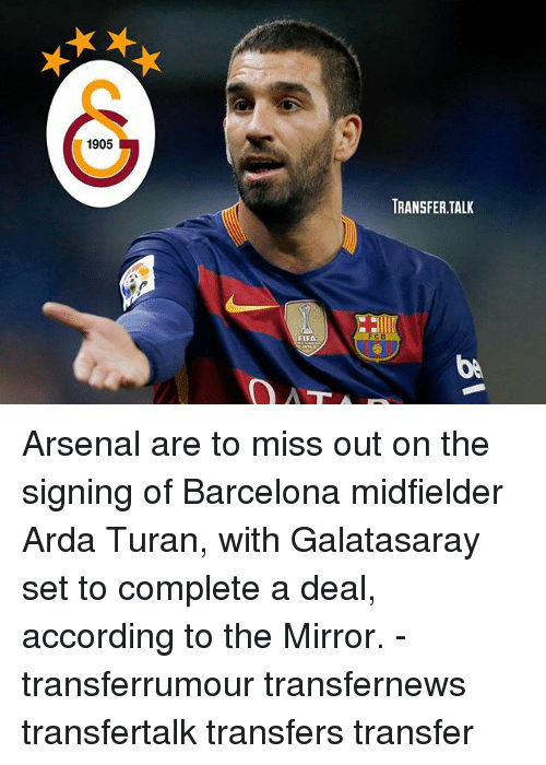 Bã¦: 1905  TRANSFER.TALK  FIFA  bA Arsenal are to miss out on the signing of Barcelona midfielder Arda Turan, with Galatasaray set to complete a deal, according to the Mirror. - transferrumour transfernews transfertalk transfers transfer