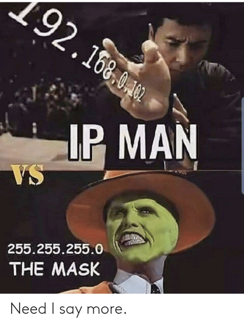 The Mask: 192.160  IP MAN  VS  255.255.255.0  THE MASK Need I say more.