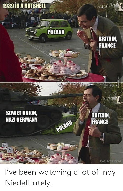 Soviet Union: 1939 IN A NUTSHELL  POLAND  BRITAIN,  FRANCE  SOVIET UNION,  NAZI GERMANY  BRITAIN  FRANCE  POLAND  EATLIVER.COM  LOLPIGS.COM I've been watching a lot of Indy Niedell lately.