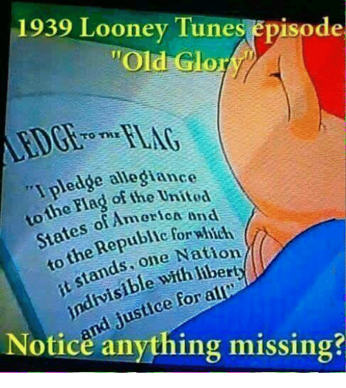 "ubi: 1939 Looney Tunes episode  ""Old Glo  pledge allegiance  the of the United  Americ A end  States of  which  ubie for Rep  Natio  ds one with indivisible for a  Notice anything missing?"