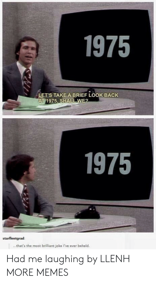 Shall We: 1975  LET'S TAKE A BRIEF LOOK BACK  AT 1975 SHALL WE?  1975  starfleetgrad:  that's the most brilliant joke I've ever beheld Had me laughing by LLENH MORE MEMES