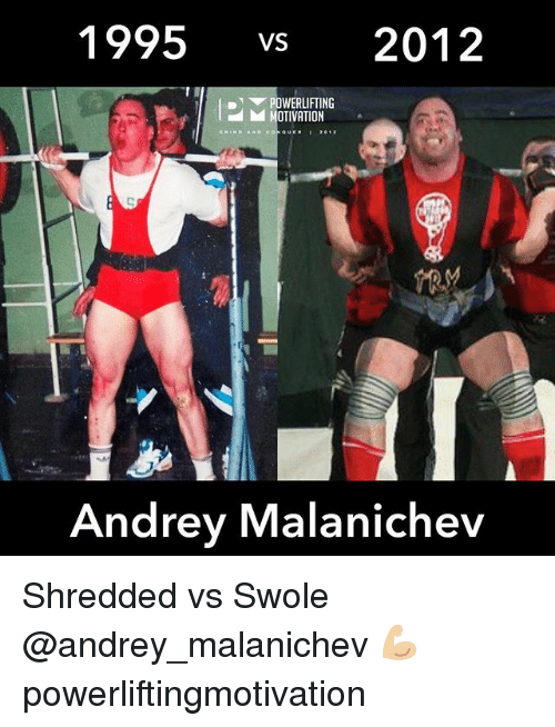 Memes, Swole, and 🤖: 1995 vs 2012  POWERLIFTING  M MOTIVATION  Andrey Malaniche Shredded vs Swole @andrey_malanichev 💪🏼 powerliftingmotivation