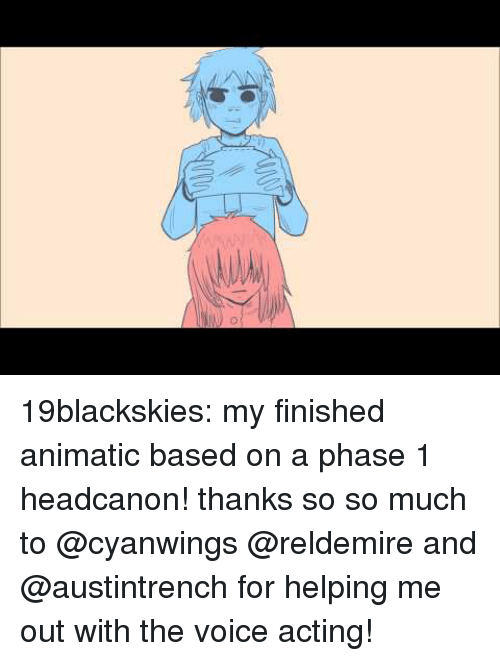 The Voice, Tumblr, and Blog: 19blackskies:  my finished animatic based on a phase 1 headcanon! thanks so so much to @cyanwings @reldemire and @austintrench for helping me out with the voice acting!