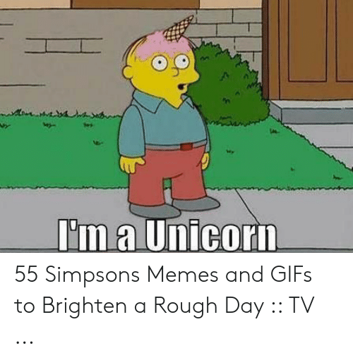 The Simpsons Meme: 1e1  ln  'm a Unicori 55 Simpsons Memes and GIFs to Brighten a Rough Day :: TV ...