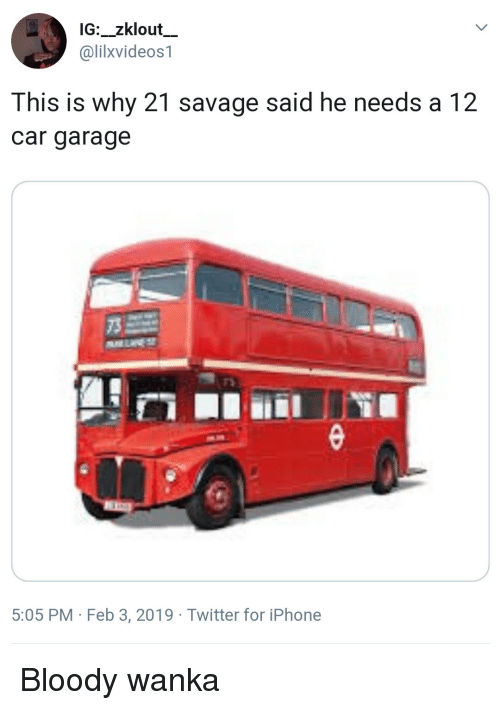 Iphone, Savage, and Twitter: __  1G:_zklout  @lilxvideos1  This is why 21 savage said he needs a 12  car garage  73  乃  rS  5:05 PM Feb 3, 2019 Twitter for iPhone Bloody wanka