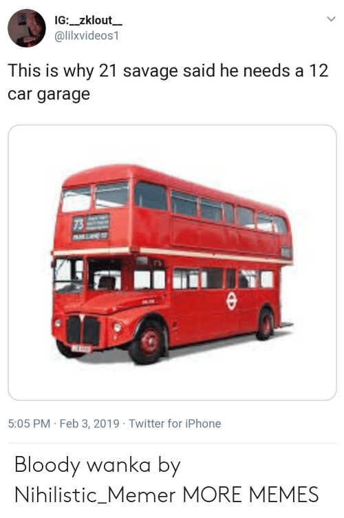 Dank, Iphone, and Memes: __  1G:_zklout  @lilxvideos1  This is why 21 savage said he needs a 12  car garage  73  乃  rS  5:05 PM Feb 3, 2019 Twitter for iPhone Bloody wanka by Nihilistic_Memer MORE MEMES