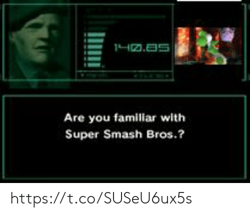 Smash Bros: 1H2.as  Are you familiar with  Super Smash Bros.? https://t.co/SUSeU6ux5s