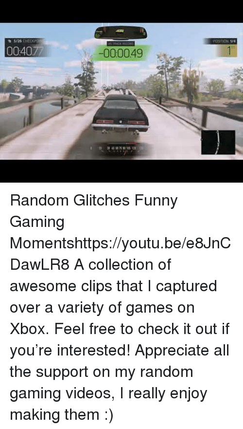 Funny, Target, and Videos: 1J4  5/26 CHED  000049 Random Glitches  Funny Gaming Momentshttps://youtu.be/e8JnCDawLR8  A collection of awesome clips that I captured over a variety of games on Xbox. Feel free to check it out if you're interested! Appreciate all the support on my random gaming videos, I really enjoy making them :)