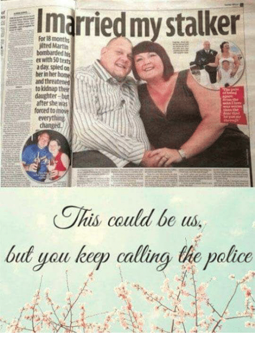 Kidnaped: 1married my stalker  For 18 months  ted Martin  ex with 50 texts  to kidnap their  daughter-but  after she wa  forced to move  is could be us  óut you keep calling the polite