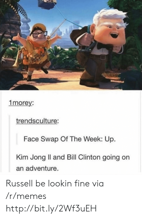swap: 1morey:  trendsculture:  Face Swap Of The Week: Up.  Kim Jong Il and Bill Clinton going on  an adventure. Russell be lookin fine via /r/memes http://bit.ly/2Wf3uEH