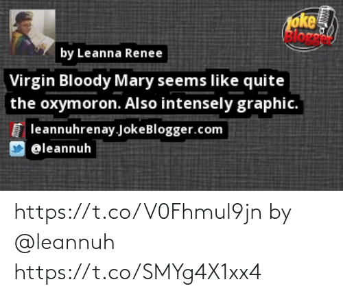 Bloody Mary: 1oke  eloge  by Leanna Renee  Virgin Bloody Mary seems like quite  the oxymoron. Also intensely graphic.  leannuhrenay.JokeBlogger.com  @leannuh  fntter https://t.co/V0Fhmul9jn by @leannuh https://t.co/SMYg4X1xx4