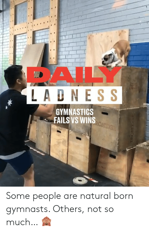 ess: 1s  DAILY  LADN ESS  GYMNASTICS  FAILS VS WINS Some people are natural born gymnasts. Others, not so much… 🙈