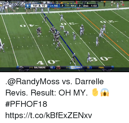 Memes, Baltimore, and 🤖: 1ST & 10  NE 7NYJ 72ND 1:02  (1-1) BALTIMORE 10  (1-1) CINCINNATI 15  FINAL .@RandyMoss vs. Darrelle Revis. Result: OH MY. ✋😱  #PFHOF18 https://t.co/kBfExZENxv