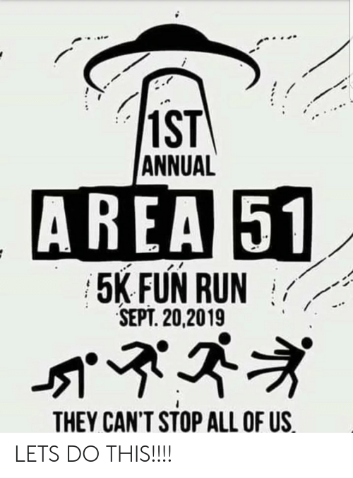 Run, Sept, and Area 51: 1ST  ANNUAL  AREA 51  5K FUN RUN  SEPT. 20,2019  THEY CAN'T STOP ALL OF US LETS DO THIS!!!!