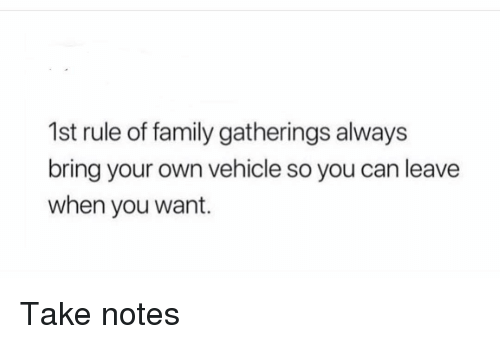 Family, Funny, and Can: 1st rule of family gatherings always  bring your own vehicle so you can leave  when you want. Take notes