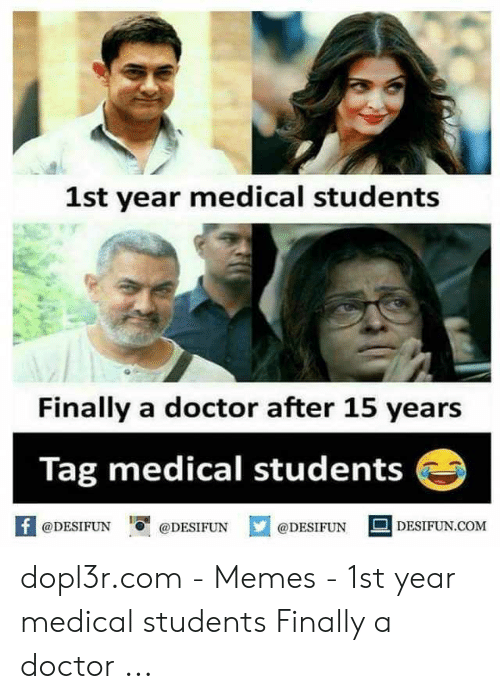Medical Student Memes: 1st year medical students  Finally a doctor after 15 years  Tag medical students  f@DESIFUN  DESIFUN.COM  @DESIFUN  @DESIFUN dopl3r.com - Memes - 1st year medical students Finally a doctor ...