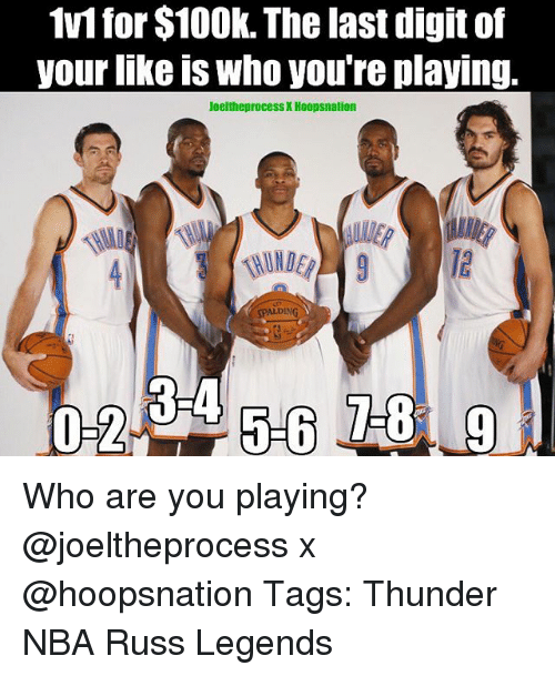spalding: 1v1 for $10Ok. The last digit of  your nke is Who youre playing.  JoeltheprocessX Hoopsnation  SPALDING  RIA Who are you playing? @joeltheprocess x @hoopsnation Tags: Thunder NBA Russ Legends
