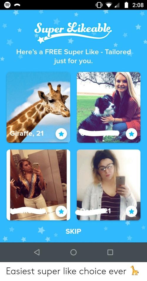 Easiest: 2:08  Super Likeable  Here's a FREE Super Like - Tailored  just for you.  Giraffe, 21  21  SKIP Easiest super like choice ever 🦒