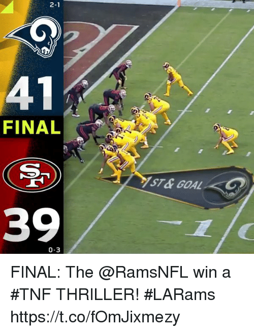 Memes, Thriller, and Goal: 2-1  FINAL  ST&GOAL  39  0-3 FINAL: The @RamsNFL win a #TNF THRILLER! #LARams https://t.co/fOmJixmezy