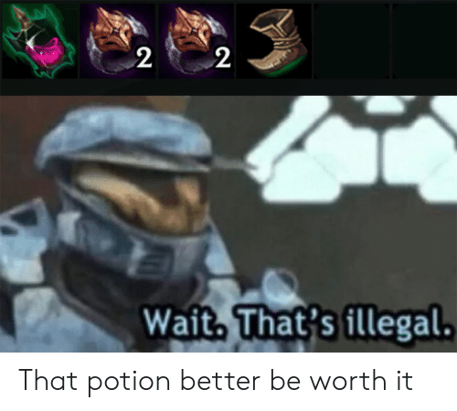 League of Legends, Worth It, and Wait: 2  2  Wait That's ill  egal. That potion better be worth it