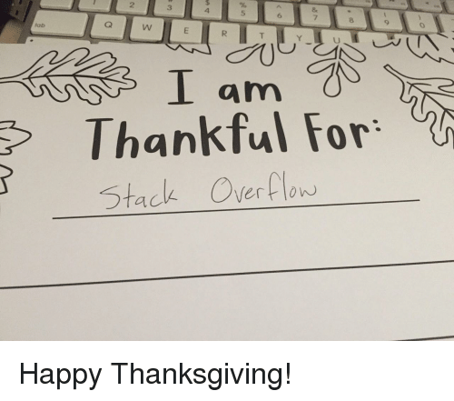 Thanksgiving, Happy, and Stack: 2  3  4  5  6  8  9  tab  I am  Thankful For。%  Stack Overflow Happy Thanksgiving!
