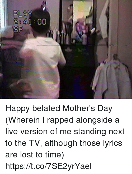 Memes, Mother's Day, and Lost: 2 41 00  SP Happy belated Mother's Day (Wherein I rapped alongside a live version of me standing next to the TV, although those lyrics are lost to time) https://t.co/7SE2yrYael