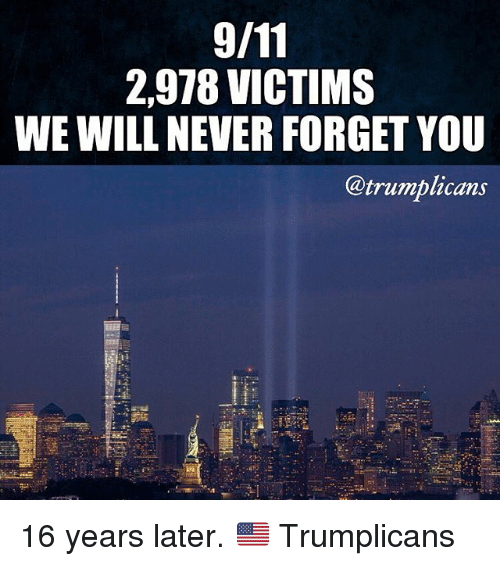 Memes, Never, and 🤖: 2,978 VICTIMS  WE WILL NEVER FORGET YOU  @trumblicans 16 years later. 🇺🇸 Trumplicans