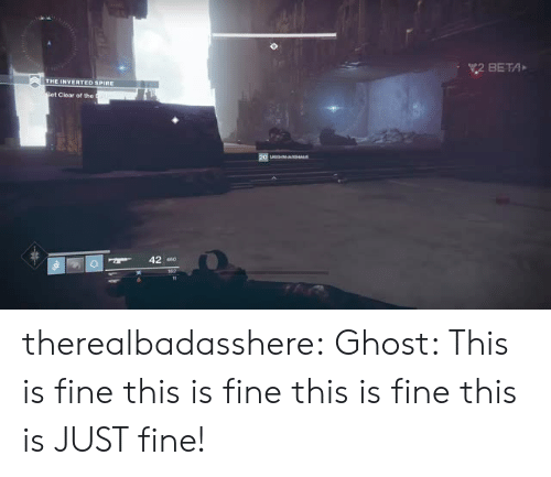 Tumblr, Blog, and Ghost: 2 BETA  Clear of the  42 0 therealbadasshere:  Ghost: This is fine this is fine this is fine this is JUST fine!