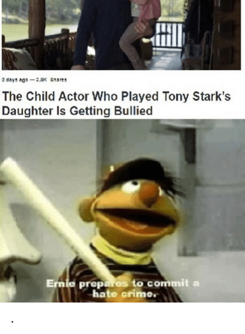 Crime, Who, and Daughter: 2 days ago 3.8K Shares  The Child Actor Who Played Tony Stark's  Daughter Is Getting Bullied  Ernie prepares to commit a  hate crime. .