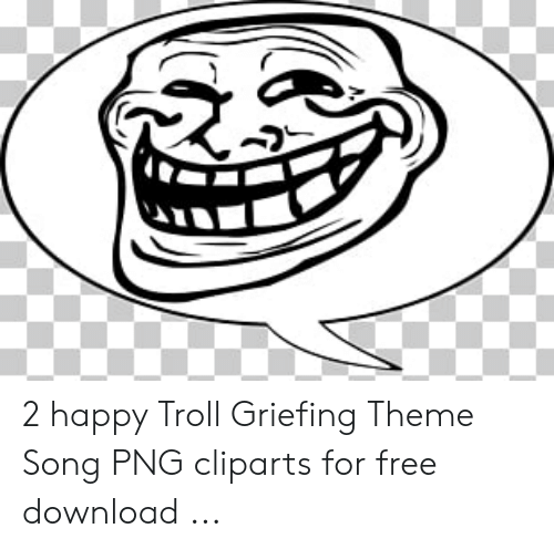 2 Happy Troll Griefing Theme Song PNG Cliparts for Free