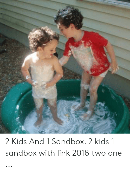 25 Best Memes About 2 Kids And 1 Sandbox 2 Kids And 1 Sandbox Memes