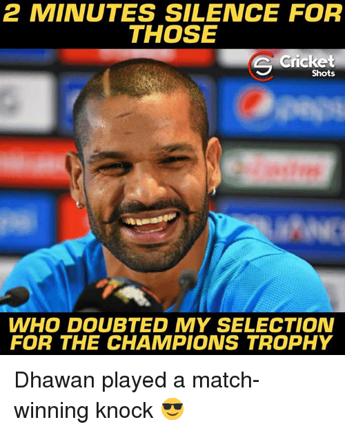 champions trophy: 2 MINUTES SILENCE FOR  THOSE  Cricket  Shots  WHO DOUBTED MY SELECTION  FOR THE CHAMPIONS TROPHY Dhawan played a match-winning knock 😎