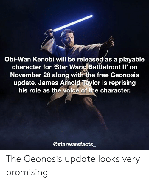 Obi-Wan Kenobi: 2  Obi-Wan Kenobi will be released as a playable  character for 'Star Wars- Battlefront ll' on  November 28 along with the free Geonosis  update. James Arnold Taylor is reprising  his role as the voice of the character.  @starwarsfacts The Geonosis update looks very promising