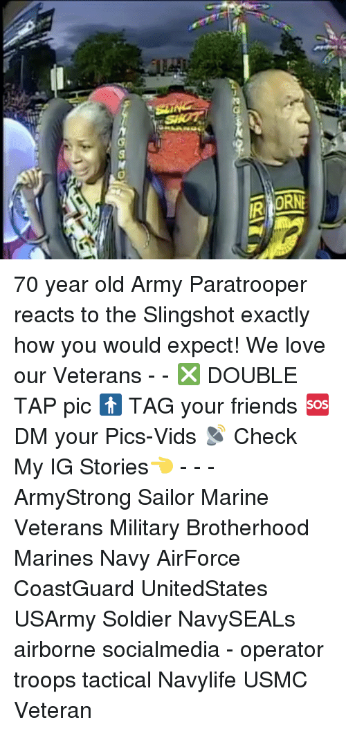 slingshot: 2  SHOT  ORN 70 year old Army Paratrooper reacts to the Slingshot exactly how you would expect! We love our Veterans - - ❎ DOUBLE TAP pic 🚹 TAG your friends 🆘 DM your Pics-Vids 📡 Check My IG Stories👈 - - - ArmyStrong Sailor Marine Veterans Military Brotherhood Marines Navy AirForce CoastGuard UnitedStates USArmy Soldier NavySEALs airborne socialmedia - operator troops tactical Navylife USMC Veteran