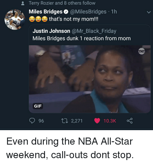 nba all star weekend: 2  Terry Rozier and 8 others follow  Miles Bridges. @MilesBridges . 1 h  that's not my mom!!!  io  Justin Johnson @Mr_Black_Friday  Miles Bridges dunk 1 reaction from mom  GIF  96 2,271 10.3K Ç