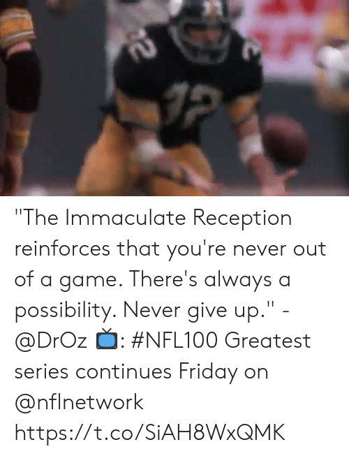 "Friday, Memes, and Game: 2 ""The Immaculate Reception reinforces that you're never out of a game. There's always a possibility. Never give up."" - @DrOz  📺: #NFL100 Greatest series continues Friday on @nflnetwork https://t.co/SiAH8WxQMK"