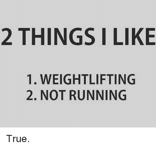 Memes, 🤖, and Weightlifting: 2 THINGS I LIKE  1. WEIGHTLIFTING  2. NOT RUNNING True.