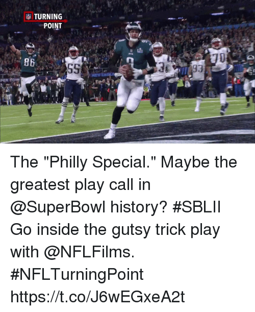 "Memes, History, and Superbowl: 2  TURNING  POINT  86  36  PER low The ""Philly Special."" Maybe the greatest play call in @SuperBowl history? #SBLII  Go inside the gutsy trick play with @NFLFilms. #NFLTurningPoint https://t.co/J6wEGxeA2t"