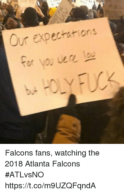 Atlanta Falcons: 2  ur expectarions  b. Falcons fans, watching the 2018 Atlanta Falcons #ATLvsNO https://t.co/m9UZQFqndA