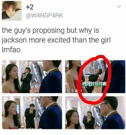 More Excited Than: +2  @W4NGP4RK  the guy's proposing but why is  jackson more excited than the girl  Imfao  嘎嘎好拍球啊  在王嘉3